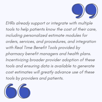 EHRs already support or integrate with multiple tools to help patients know the cost of their care, including personalized estimate modules for orders, services, and procedures, and integration with Real Time Be